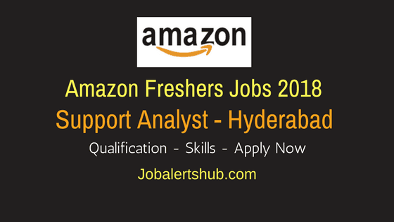 Amazon Hyderabad Jobs For Freshers 2018 | Support Analyst | 0 – 3 Years | Apply Now