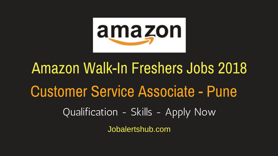 Amazon Freshers Customer Service Associate 2018 Vacancies | Pune | 10 + 2, Degree/PG | Walkin