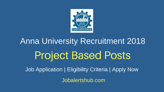 Anna University 2018 Project Technician & Associate Posts | ITI, Diploma,B.E, M.E/ M.Tech/ PhD | Apply Now