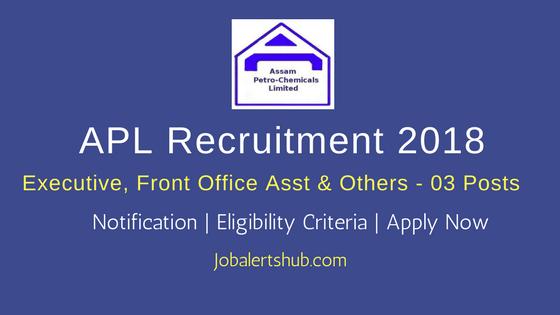 Assam Petrochemicals Ltd Recruitment 2018 | Executive & Front Office Asst & Asst Public Relation Officer – 03 Posts | Any Degree, PG | Apply Now @ assampetrochemicals.co.in