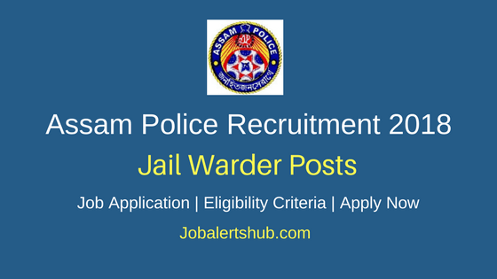 Assam Police 2018 Jail Warder Posts – 135 Vacancies | 8th class, HSLC or class X | Apply Now