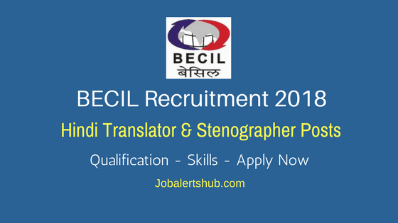 BECIL Recruitment 2018 | Hindi Translator & Stenographer Posts | Degree/PG | Apply Now @ www.becil.com