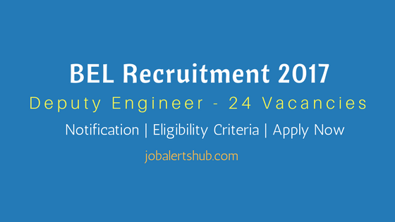 BEL Recruitment 2017 | Deputy Engineer Vacancies | BE / B.Tech | Apply Now