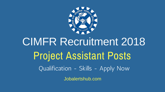CIMFR 2018 Project Assistant Level I,II & III Posts – 06 Vacancies   Diploma, Degree, PG   Apply Now