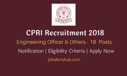 CPRI Recruitment 2018   Engineering Officer, Engineering Assistant & Others – 18 Posts   ITI/Diploma/Degree   Apply Now @ www.cpri.in