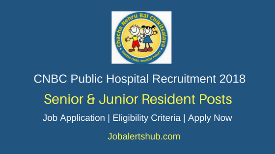Chacha Nehru Bal Chikitsalaya 2018 Senior & Junior Resident Posts – 59 Vacancies | MBBS, PG | Apply Now