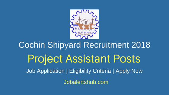 Cochin Shipyard Limited 2018 Project Assistant Posts – 25 Vacancies | Diploma, PG | Apply Now