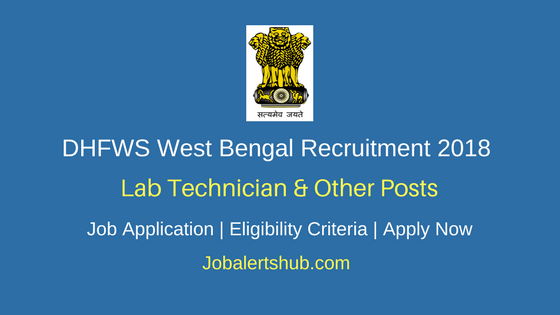 DHFWS West Bengal Lab Technician & Other Posts 2018 – 74 Posts | 12th/Diploma/Degree/PG | Apply Now