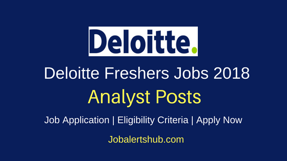Deloitte Hyderabad 2018 Analyst Fresher Jobs | Graduation| Apply Now