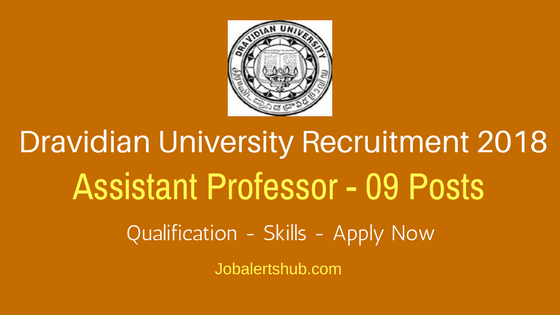 Dravidian University Recruitment 2018 | Assistant Professor – 09 Vacancies | PG With NET/SLET/SET | Apply Now @ www.dravidianuniversity.ac.in