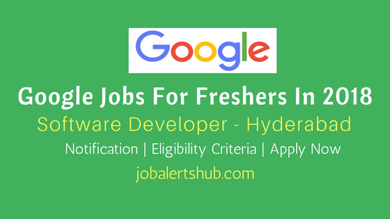Google Jobs For Freshers In Hyderabad 2018 | Software Developer | Graduation | Apply Now