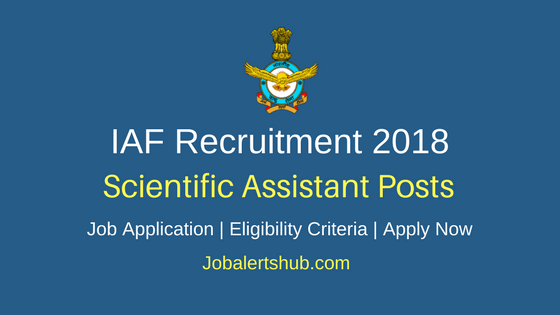 Indian Air Force 2018 Senior Scientific Assistant – 04 Vacancies | Diploma/Degree | Apply Now