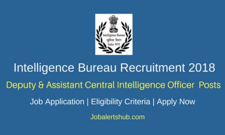 Intelligence Bureau 2018 Deputy Central Intelligence Officer, Assistant Central Intelligence Officer Posts – 134 Vacancies   Graduation   Apply Now