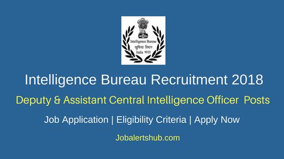 Intelligence Bureau 2018 Deputy Central Intelligence Officer, Assistant Central Intelligence Officer Posts – 134 Vacancies | Graduation | Apply Now