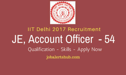 IIT Delhi 2017 Recruitment   JE, Account Officer & Others – 54 Vacancies   Diploma/Degree/PG   Apply Now