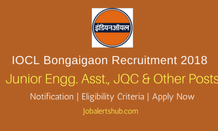 IOCL Bongaigaon Refinery 2018 Junior Engg. Asst., JQC & Other Posts – 29 Vacancies | 10th+ ITI, Diploma, B.sc | Apply Now