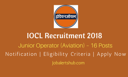 IOCL Recruitment 2018   Junior Operator (Aviation) – 16 Posts   12th Class   Apply Now