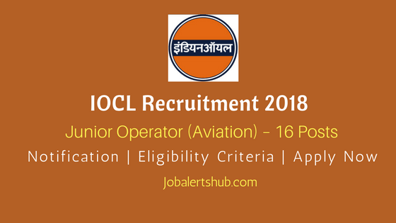 IOCL Recruitment 2018 | Junior Operator (Aviation) – 16 Posts | 12th Class | Apply Now