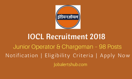 IOCL Recruitment 2018   Junior Operator & Chargeman – 98 Posts   10th, 12th Class, Diploma (Relevant Disciplines)   Apply Now @ www.iocl.com