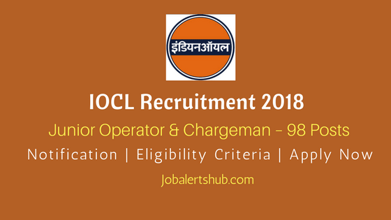 IOCL Recruitment 2018 | Junior Operator & Chargeman – 98 Posts | 10th, 12th Class, Diploma (Relevant Disciplines) | Apply Now @ www.iocl.com