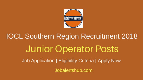 IOCL Southern Region 2018 Junior Operator Posts – 58 Vacancies | 10th, 12th, ITI | Apply Now