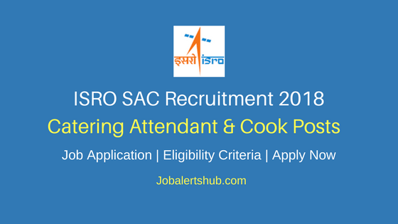 ISRO SAC 2018 Catering Attendant & Cook Posts – 03 Vacancies | 10th Class | Apply Now