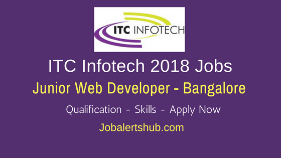 ITC Infotech Bangalore Freshers Jobs 2018 | Junior Web Developer | Graduation | Apply Now