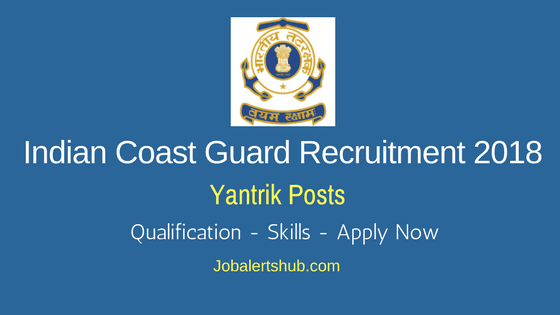 Indian Coast Guard Recruitment 2018 | Yantrik | 10th, Diploma | Apply Now