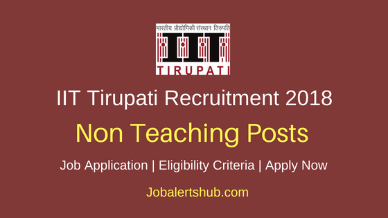 IIT Tirupati 2018 Jr Technician, Jr Engineer, Jr Asst and Other Non-Teaching Posts – 46 Vacancies | Diploma, Degree & Master Degree | Apply Now