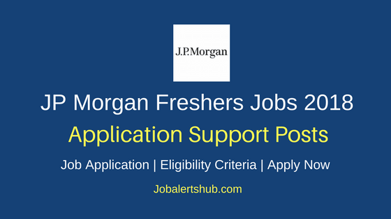 JP Morgan Freshers Bangalore Application Support 2018 Vacancies | Graduate/PG | Apply Now