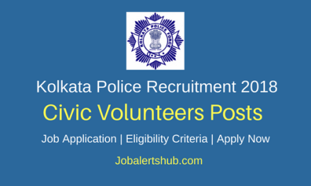 Kolkata Police 2018 Civic Volunteers Posts – 75 Vacancies | 8th Class | Apply Now