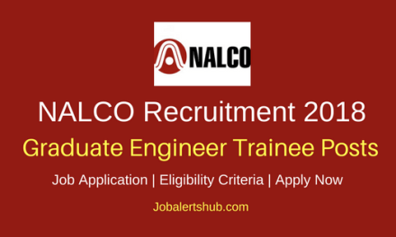 NALCO Graduate Engineer Trainee (GET) Posts 2018 – 115 Vacancies | B.Tech + GATE 2018 | Apply Now
