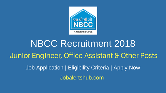 NBCC Junior Engineer, Office Assistant & Other Posts 2018 – 145 Posts | Diploma/Degree/PG | Apply Now