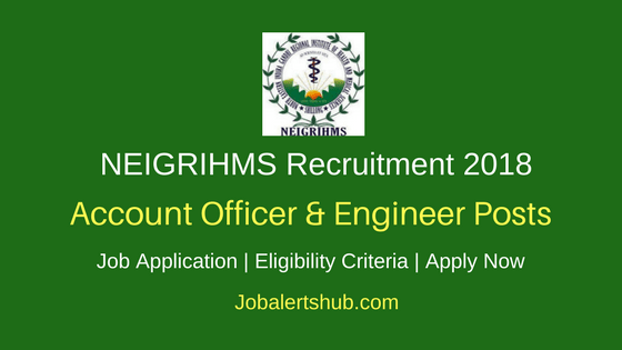 NEIGRIHMS 2018 JAO, Junior Engineer, Radiographer, Technical Assistant & Other Posts – 12 Vacancies | 10th Class/ 12th Class, Diploma, BMLT/ DMLT, Any Degree, PG | Apply Now