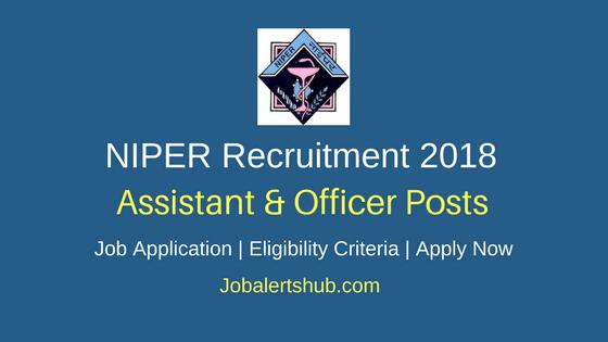 NIPER 2018 Asst, Technical Asst, Finance & Accounts Officer Jobs – 07 Vacancies | Degree, PG | Apply Now