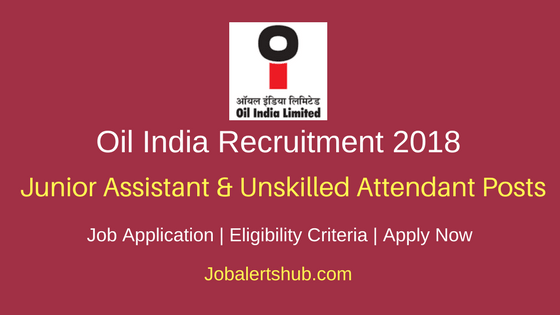 Oil India 2018 Junior Assistant and Unskilled Attendant Posts – 06 Vacancies | 10th, 12th | Apply Now