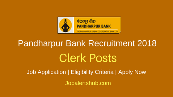 Pandharpur Urban Co-Operative Bank 2018 Cashier Cum Clerk, Branch Officer & Other Posts – 45 Vacancies | 12th/ Diploma/ Graduation Degree/ PG | Apply Now