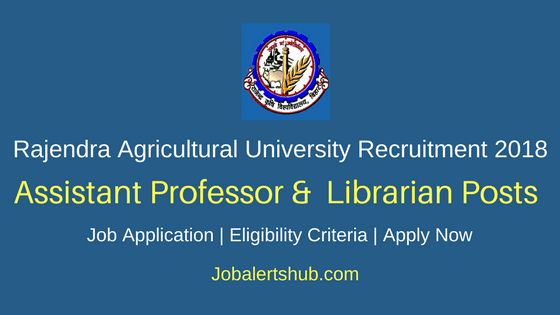 Rajendra Agricultural University 2018 Assistant Professor & Librarian Posts – 88 Vacancies | Master Degree, Doctoral Degree | Apply Now