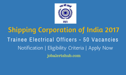 Shipping Corporation of India 2017   Trainee Electrical Officers – 50 Vacancies   Diploma, BE/ B.Tech   Apply Now