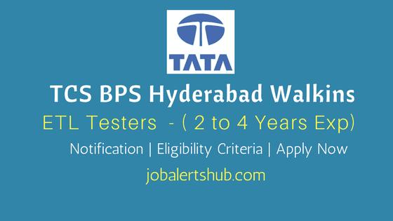 TCS BPS Hyderabad Walkins 2018 | ETL Testers | 2 – 4 Years | Graduation | Apply Now