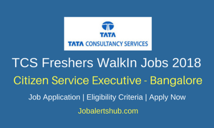 TCS Bangalore For Freshers 2018 | Citizen Service Executive | Graduation | Walk-In: 26th- 29th June'18