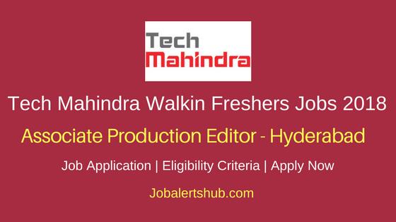 Tech Mahindra Walkin 2018 Associate Production Editor Jobs   Graduation   Walkin: 1st May'18