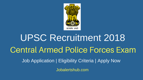UPSC Central Armed Police Forces (Assistant Commandants) Examination Recruitment 2018 – 398 Vacancies | Graduation | Apply Now