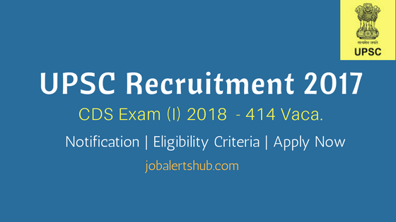 UPSC Recruitment 2017 CDS Exam (I) 2018 | 414 Vacancies | UG / Degree | Apply Now