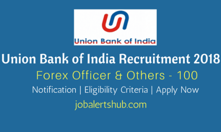 Union Bank of India Recruitment 2018 | Forex Officer & Integrated Treasury Officer – 100 Vacancies | Degree/PG | Apply Now