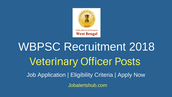 WBPSC 2018 Veterinary Officer Posts – 156 Vacancies | B.V.Sc/ B.V.Sc & A.H| Apply Now