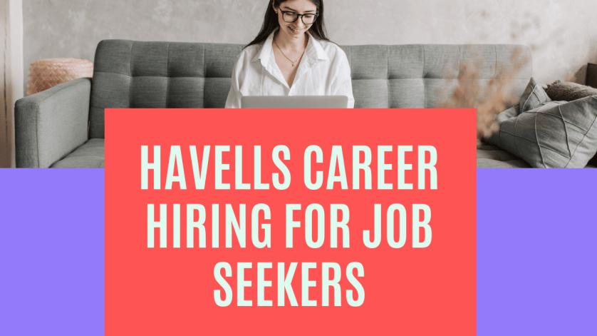 Havells career/Hiring for Job Seekers