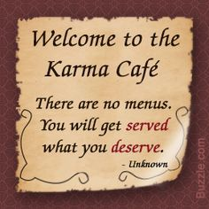 Work Quote Welcome To The Karma Cafe There Are No Menus You Will