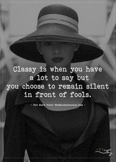 Classy Quotes Work Quotes : Classy is when you have a lot to say but  Classy Quotes