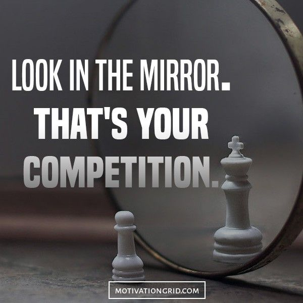 Work Quotes Look In The Mirror That Is Your Competition